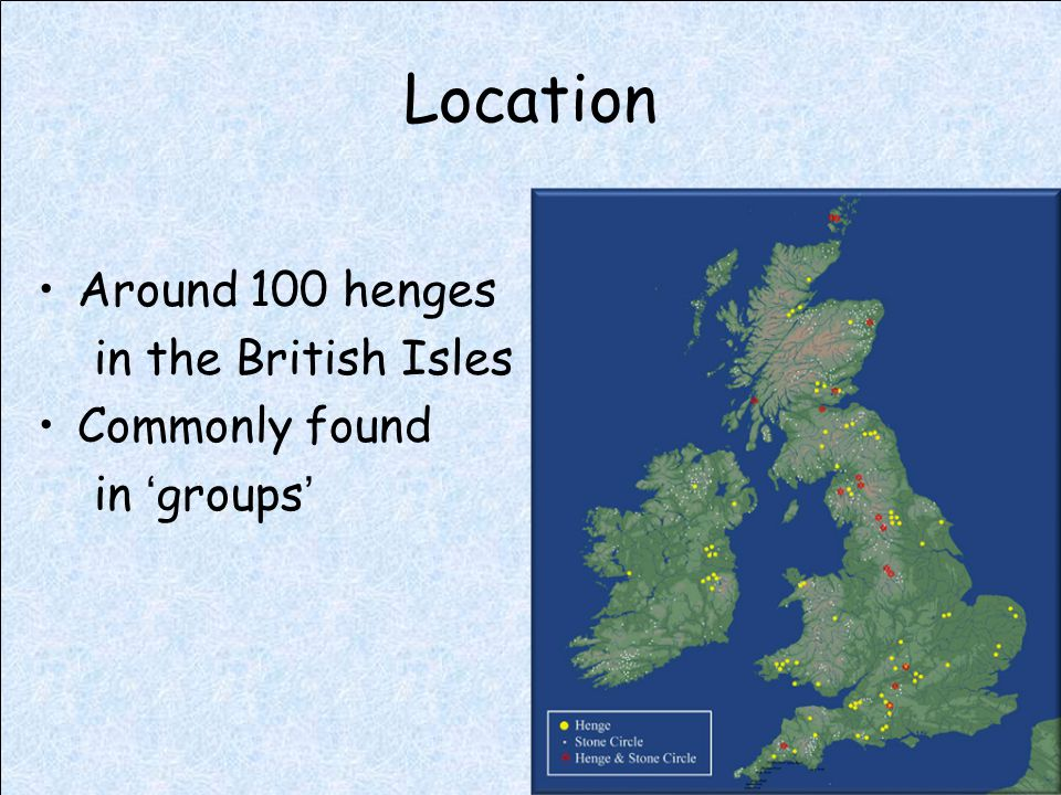 Location Around 100 henges in the British Isles Commonly found