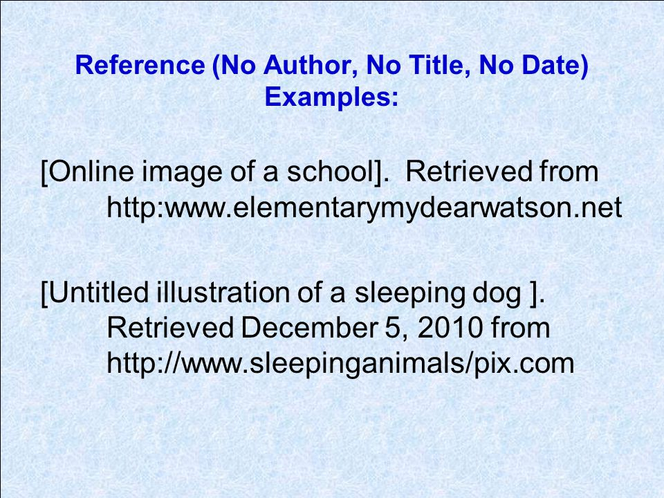 Reference (No Author, No Title, No Date) Examples: