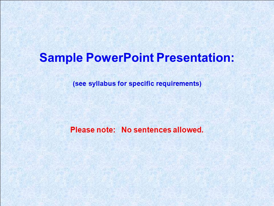 Sample PowerPoint Presentation: (see syllabus for specific requirements)