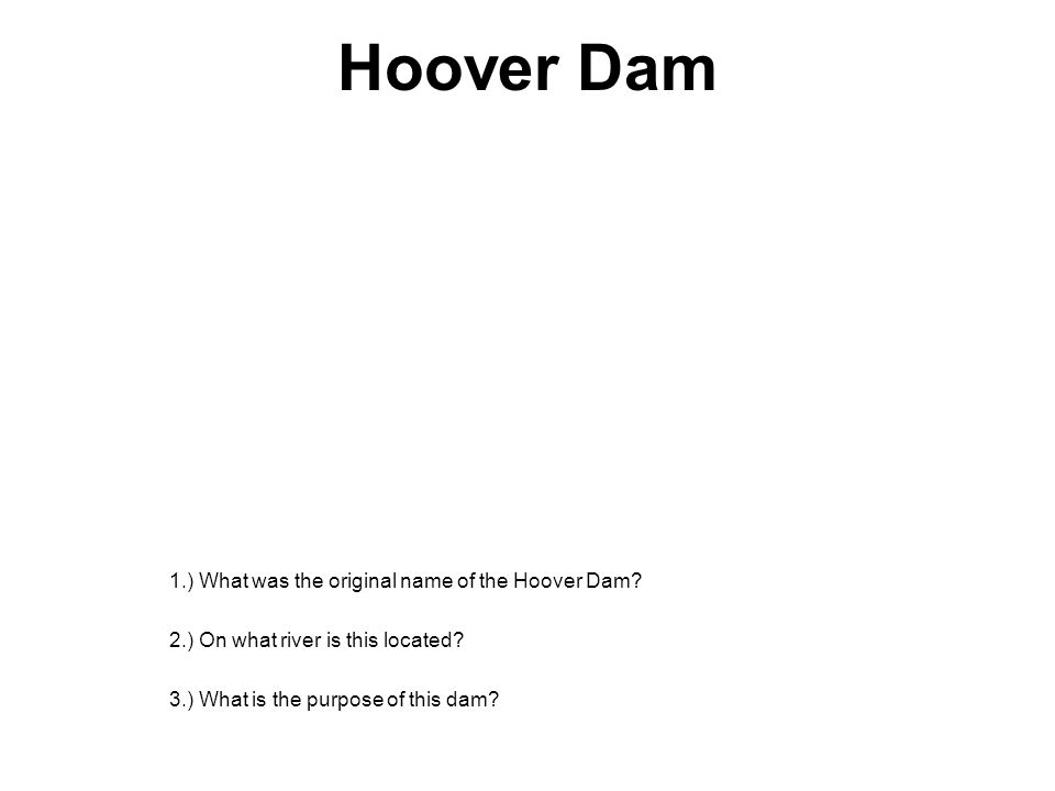 Hoover Dam 1.) What was the original name of the Hoover Dam
