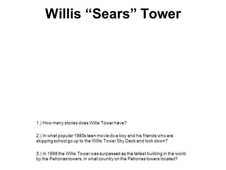 Willis Sears Tower 1.) How many stories does Willis Tower have