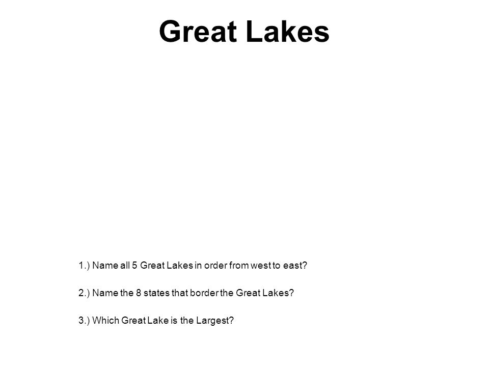 Great Lakes 1.) Name all 5 Great Lakes in order from west to east