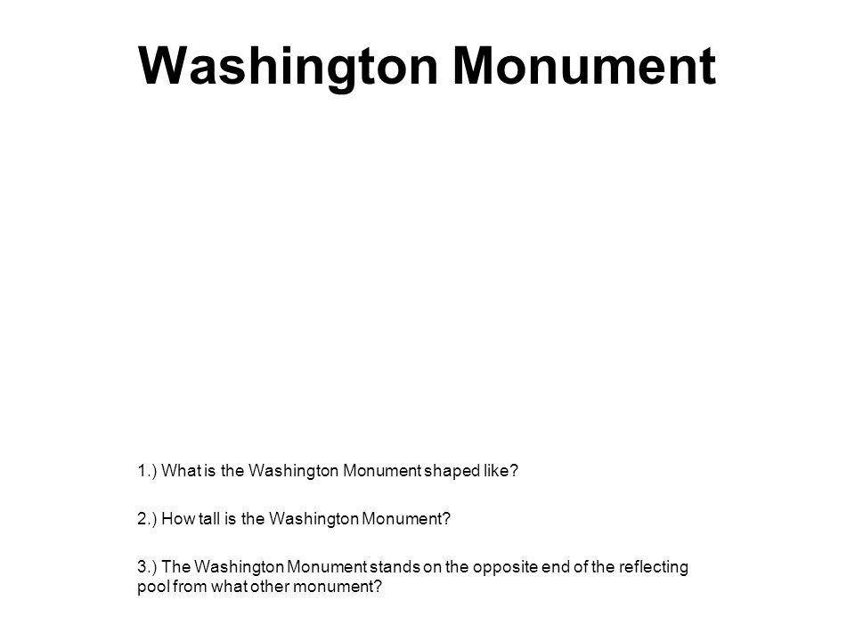 Washington Monument 1.) What is the Washington Monument shaped like