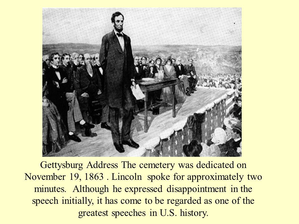 Gettysburg Address The cemetery was dedicated on November 19, 1863