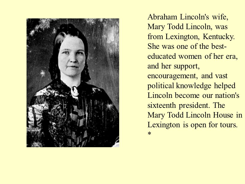 Abraham Lincoln s wife, Mary Todd Lincoln, was from Lexington, Kentucky.