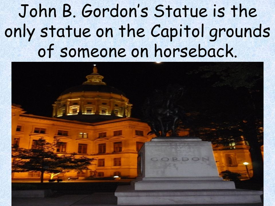 John B. Gordon's Statue is the only statue on the Capitol grounds of someone on horseback.