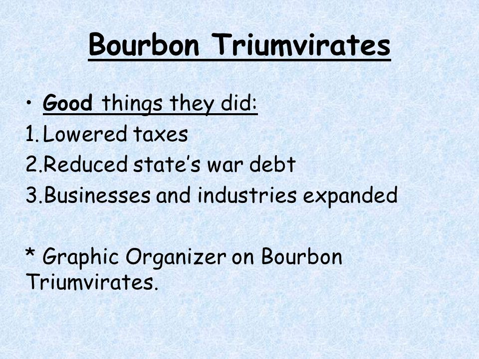 Bourbon Triumvirates Good things they did: Lowered taxes