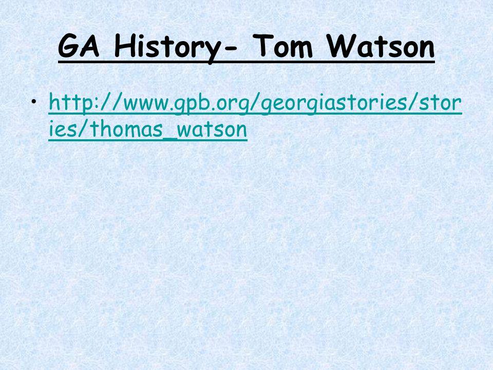 GA History- Tom Watson http://www.gpb.org/georgiastories/stories/thomas_watson