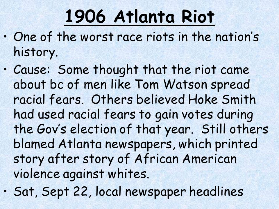1906 Atlanta Riot One of the worst race riots in the nation's history.