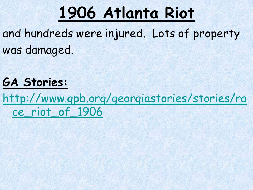 1906 Atlanta Riot and hundreds were injured. Lots of property was damaged.