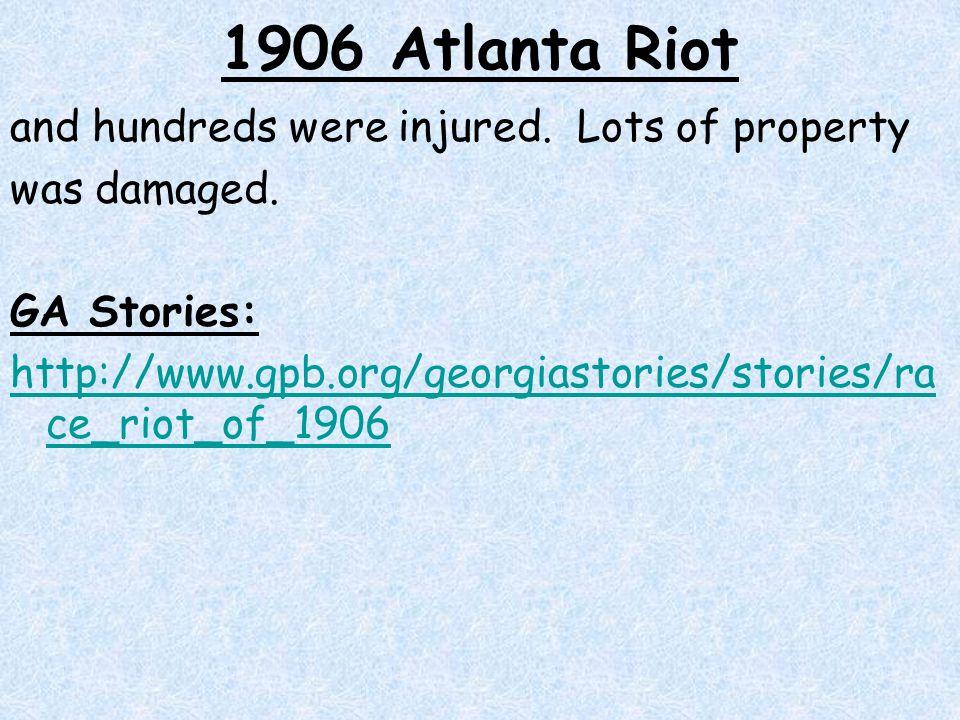 1906 Atlanta Riot and hundreds were injured. Lots of property was damaged.