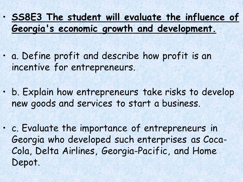 SS8E3 The student will evaluate the influence of Georgia s economic growth and development.