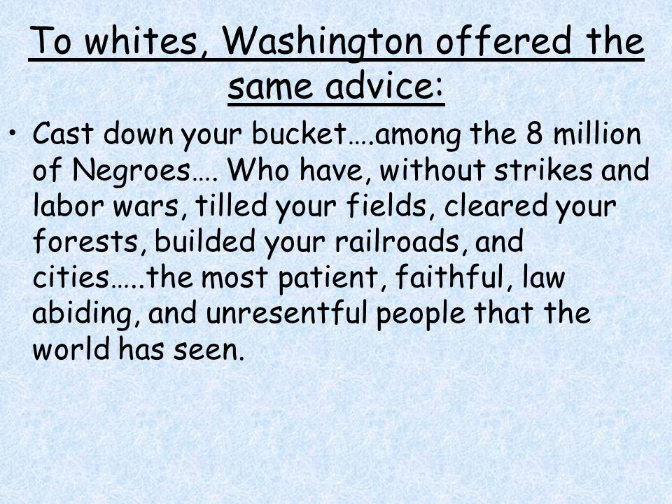 To whites, Washington offered the same advice: