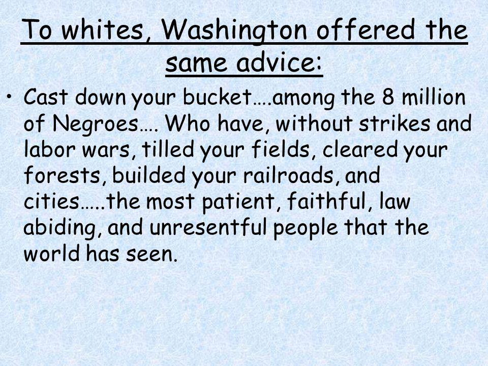To whites, Washington offered the same advice: