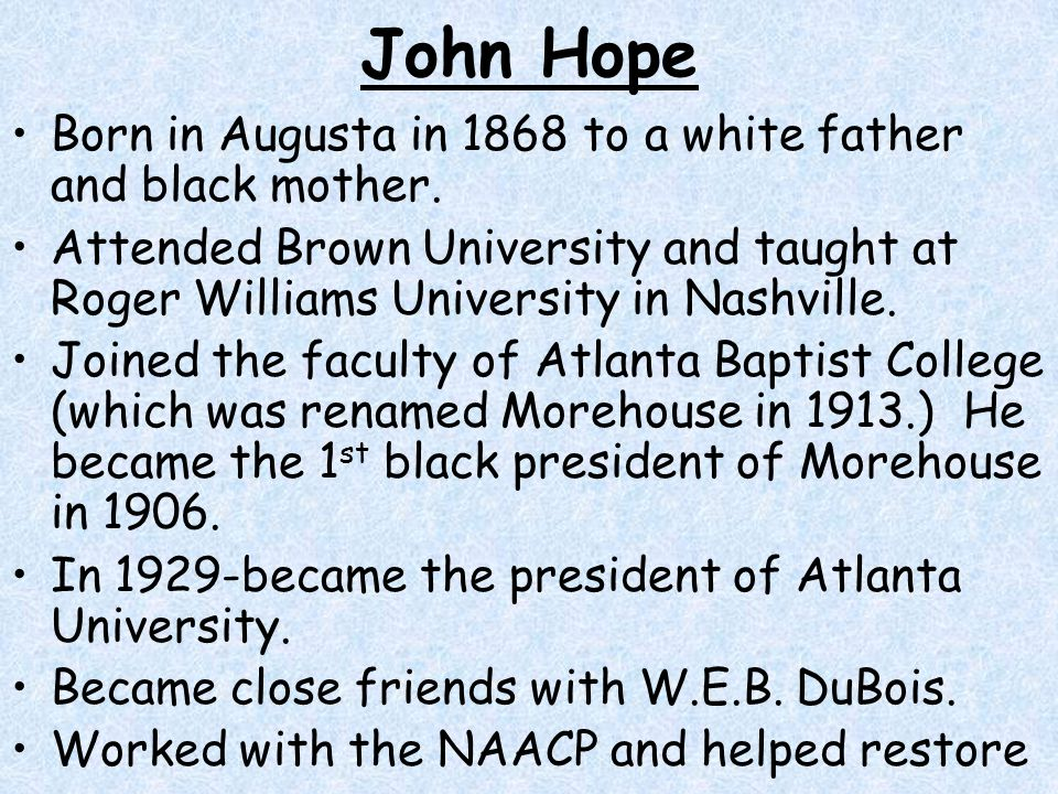 John Hope Born in Augusta in 1868 to a white father and black mother.