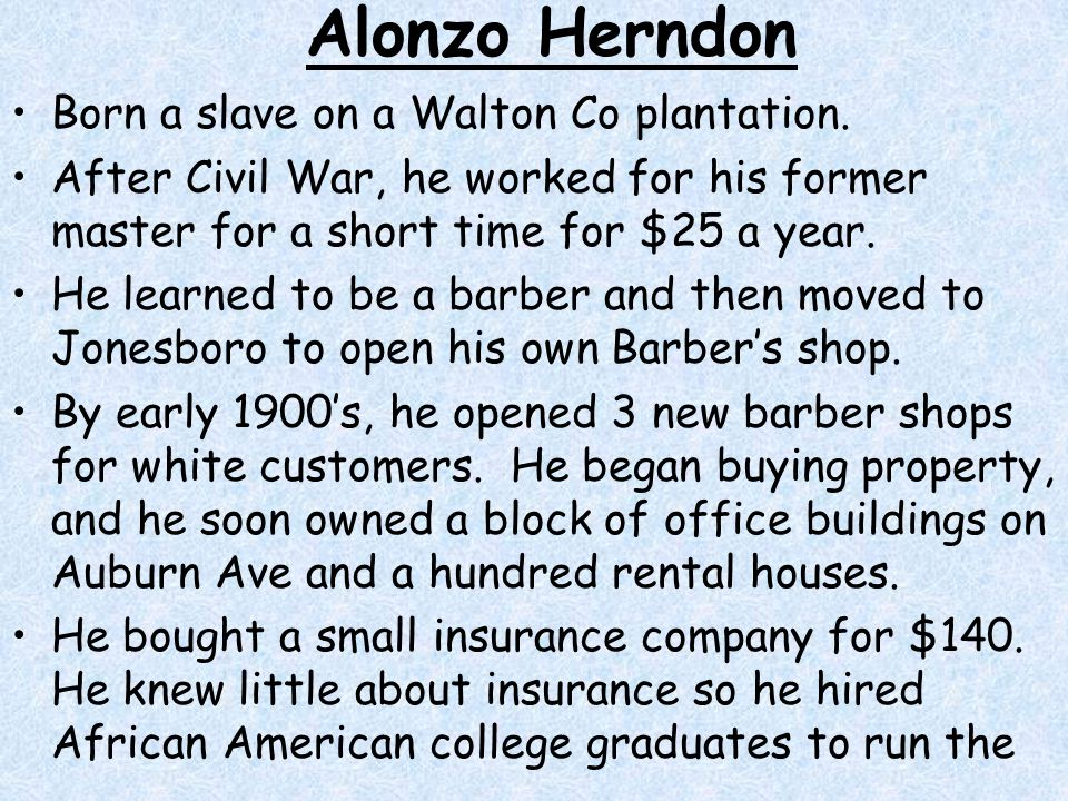 Alonzo Herndon Born a slave on a Walton Co plantation.