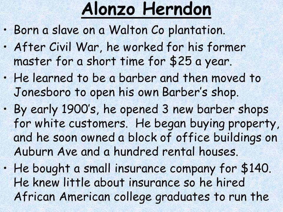 Alonzo Herndon Born a slave on a Walton Co plantation.