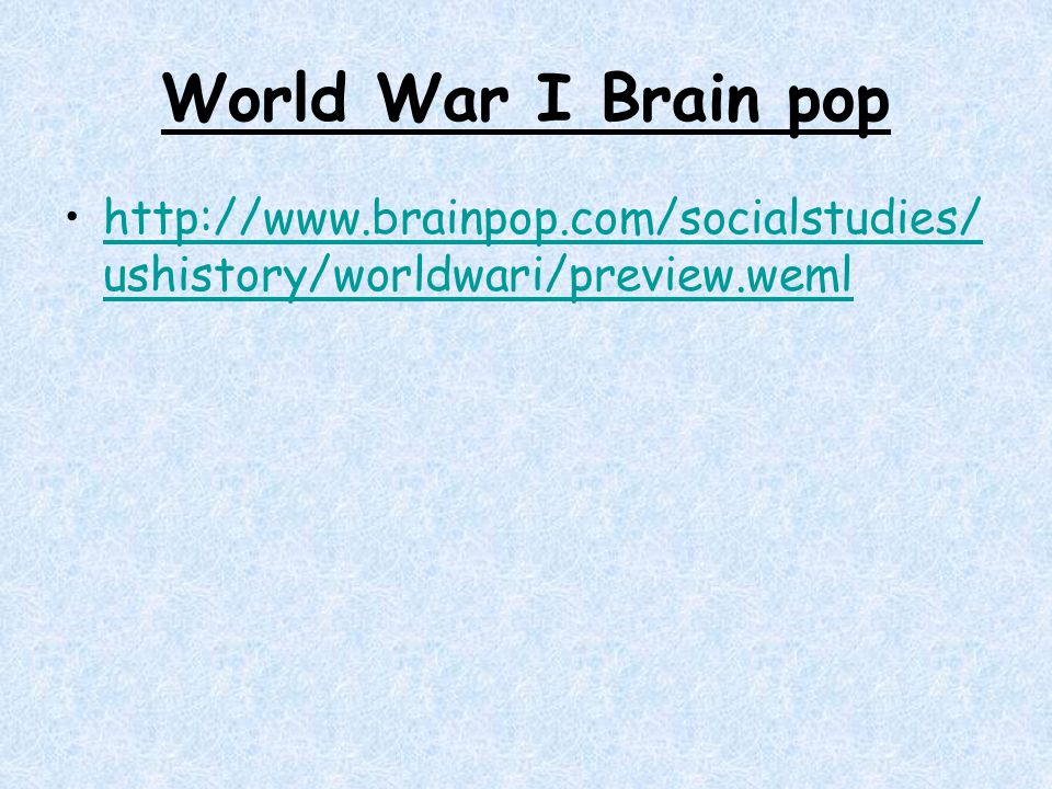 World War I Brain pop http://www.brainpop.com/socialstudies/ushistory/worldwari/preview.weml
