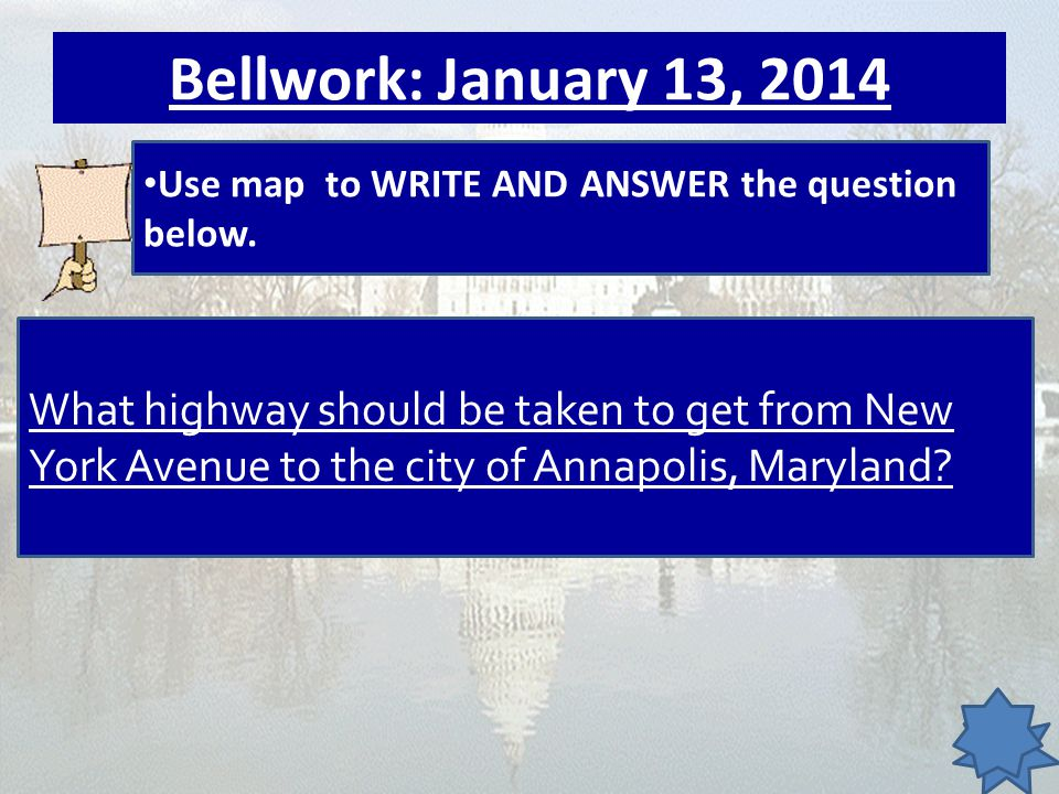 Bellwork: January 13, 2014 Use map to WRITE AND ANSWER the question below.
