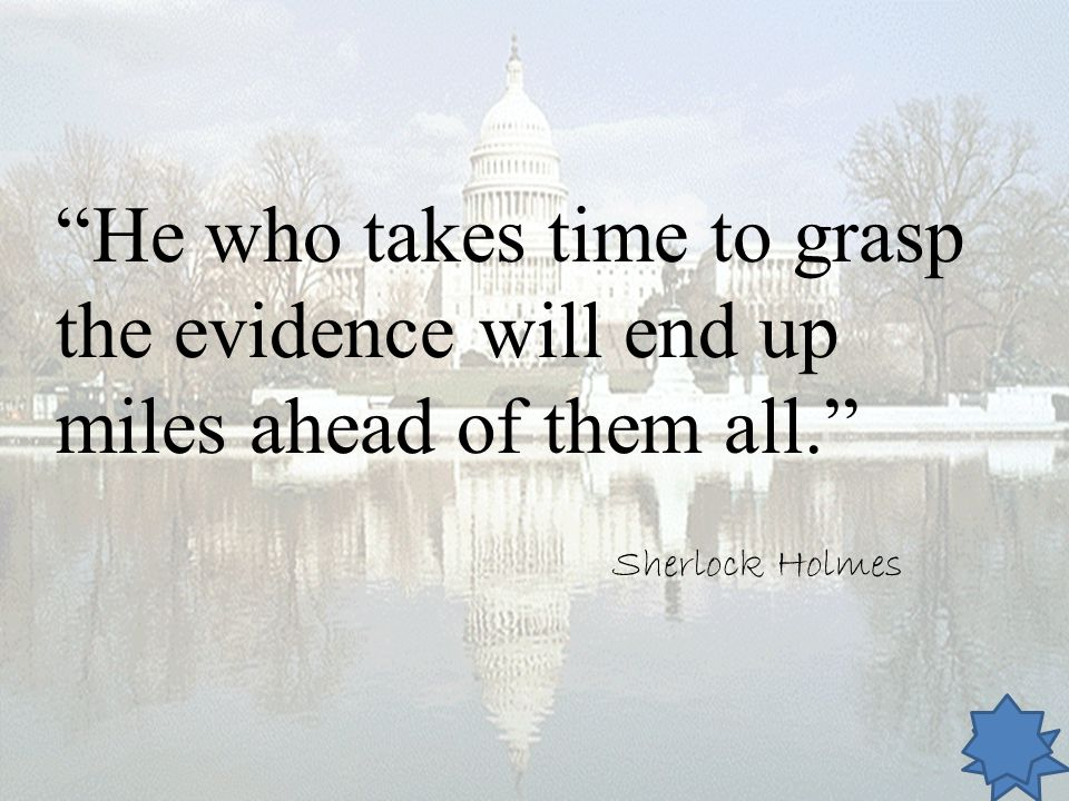 He who takes time to grasp the evidence will end up miles ahead of them all.