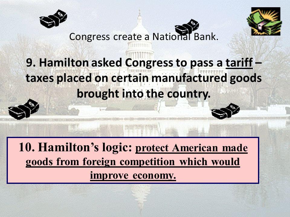 Congress create a National Bank. 9