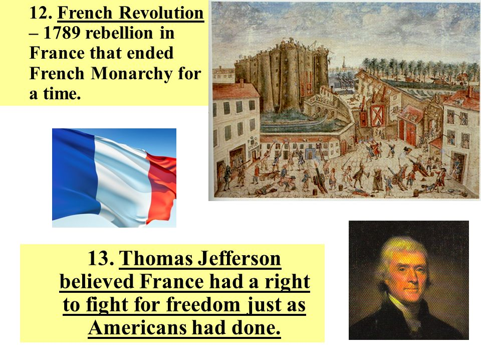 12. French Revolution – 1789 rebellion in France that ended French Monarchy for a time.