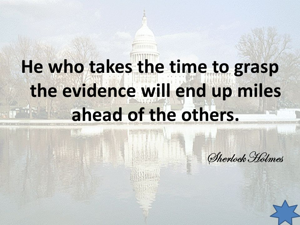 He who takes the time to grasp the evidence will end up miles ahead of the others.
