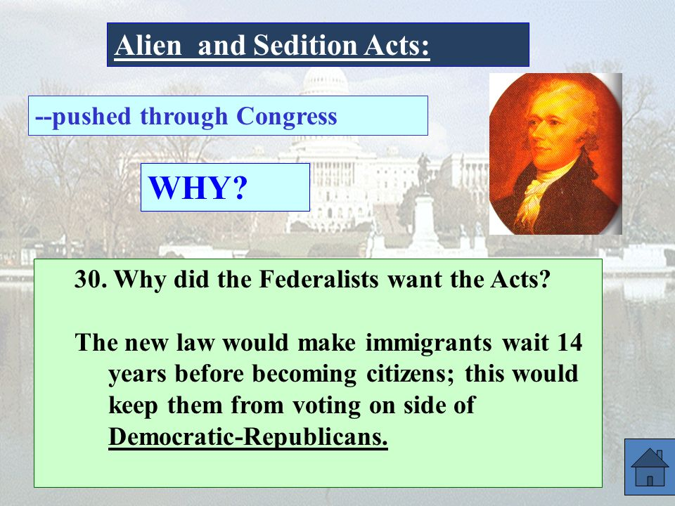 WHY Alien and Sedition Acts: --pushed through Congress