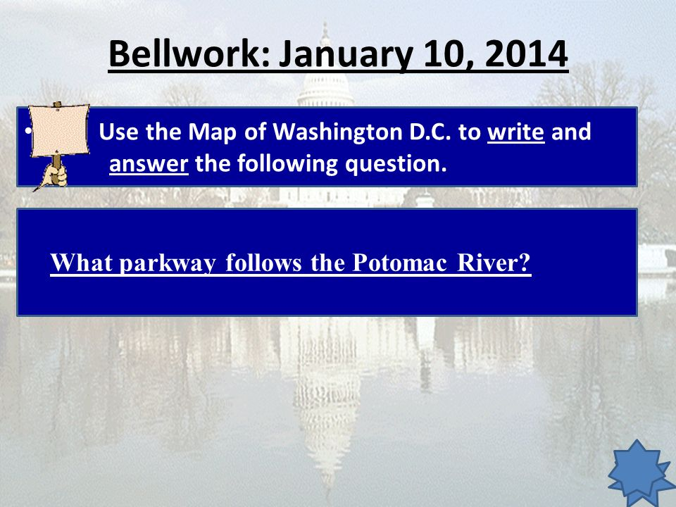 Bellwork: January 10, 2014 Use the Map of Washington D.C. to write and answer the following question.