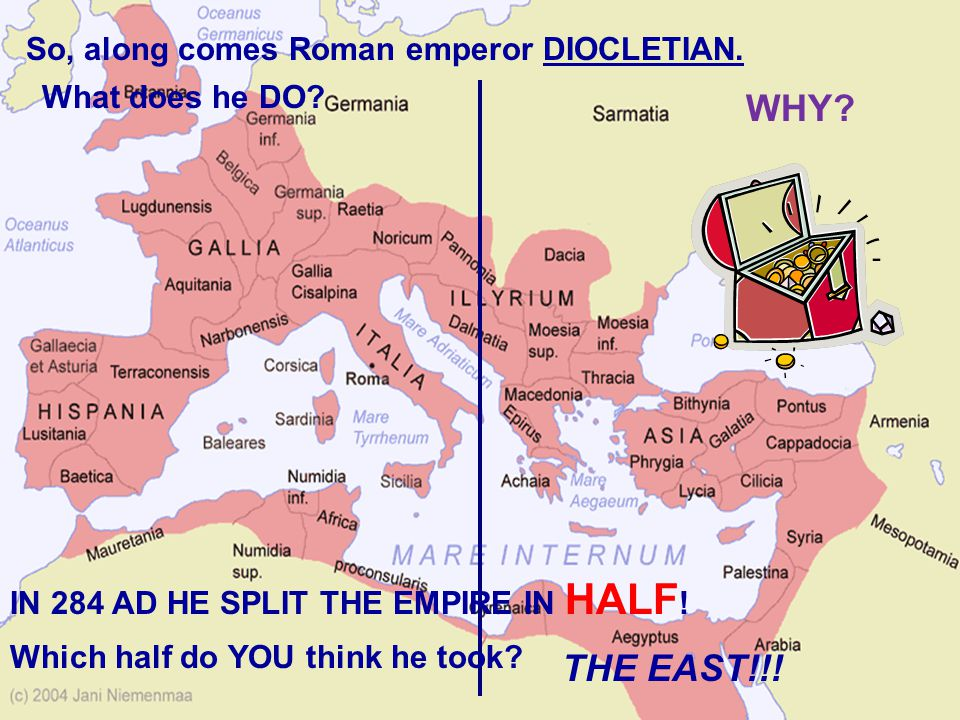 WHY THE EAST!!! So, along comes Roman emperor DIOCLETIAN.
