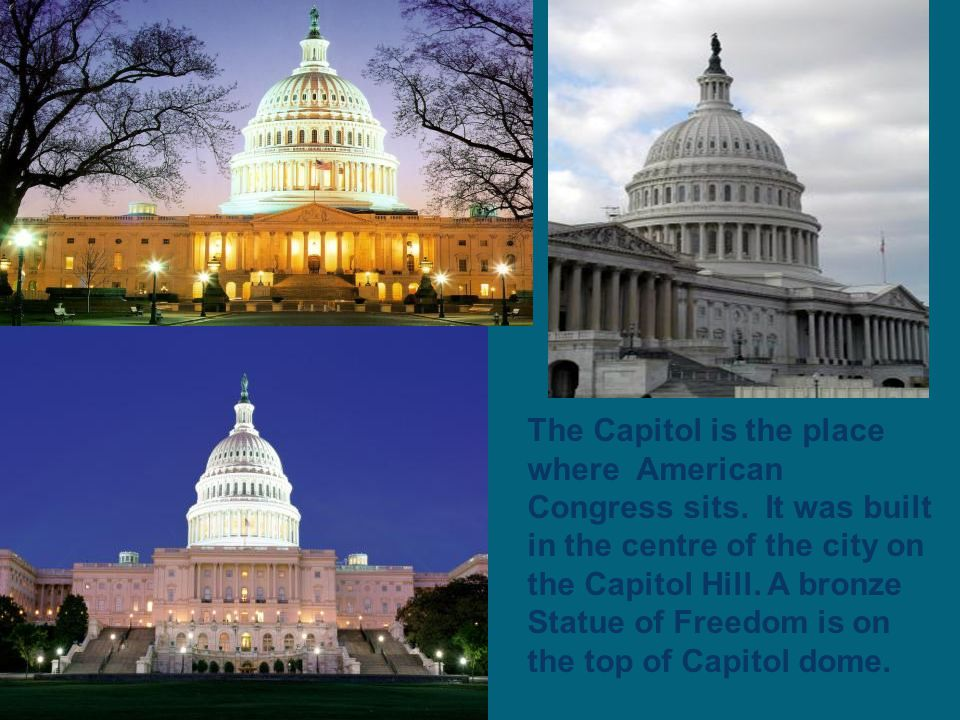The Capitol is the place where American Congress sits