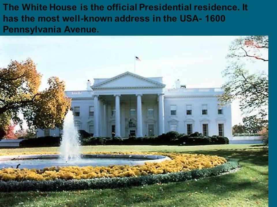 The White House is the official Presidential residence
