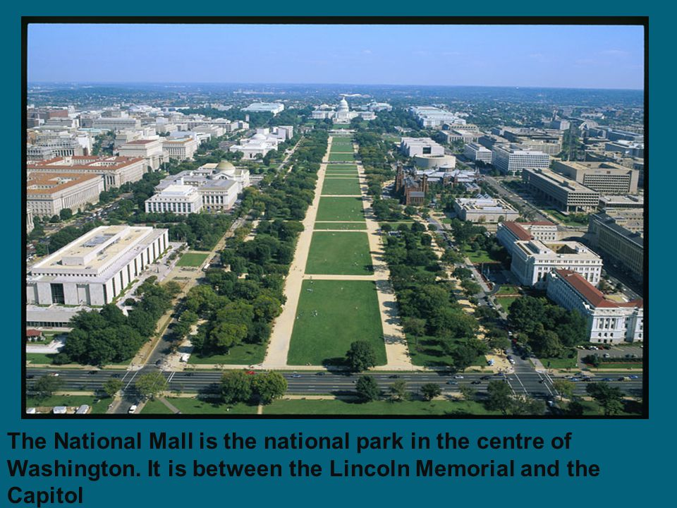 The National Mall is the national park in the centre of Washington