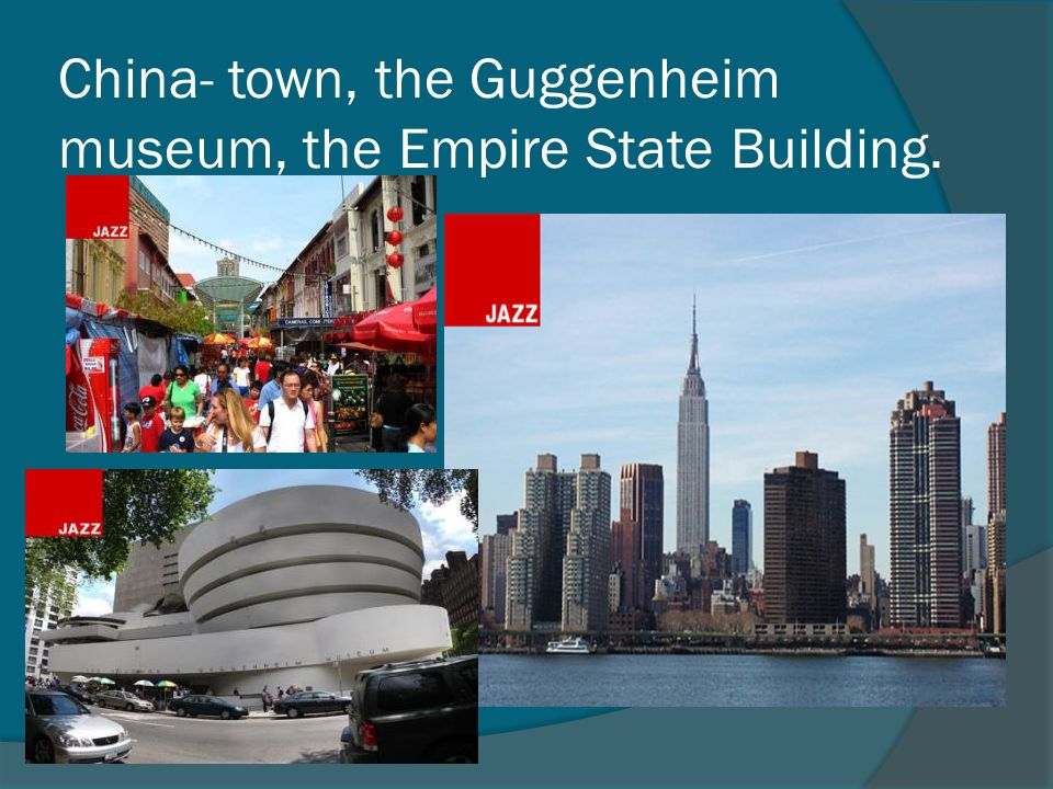 China- town, the Guggenheim museum, the Empire State Building.