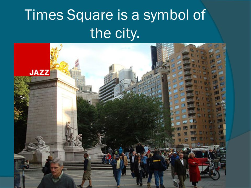Times Square is a symbol of the city.
