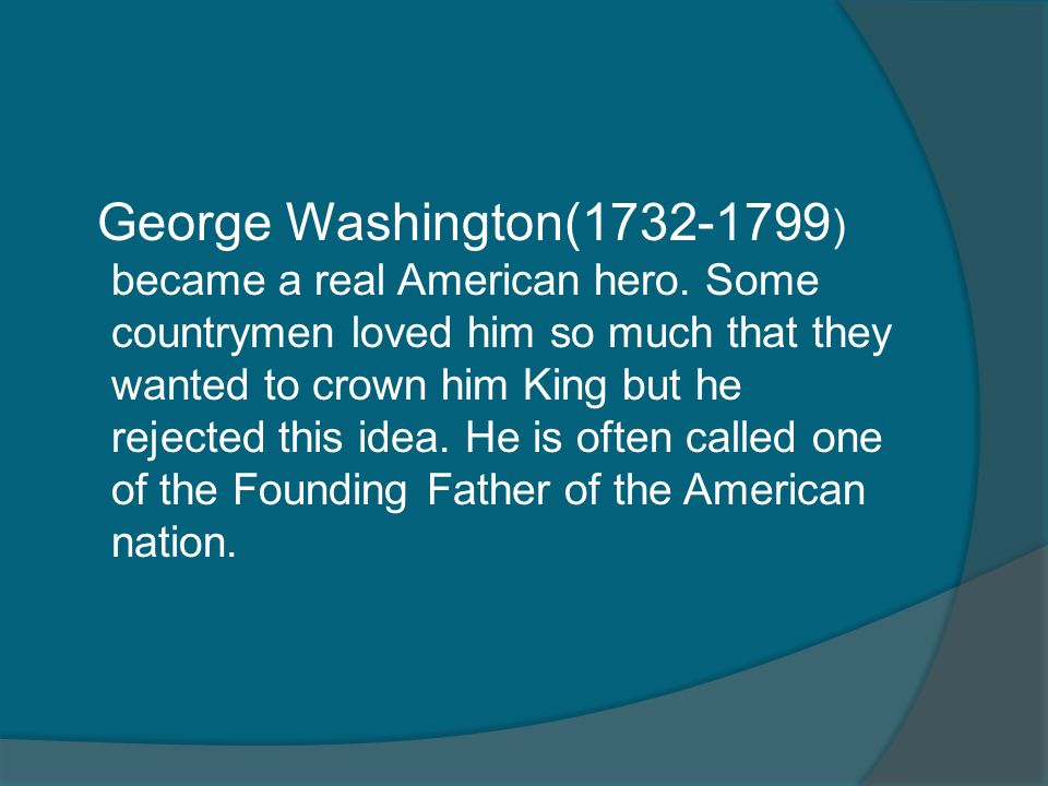 George Washington(1732-1799) became a real American hero