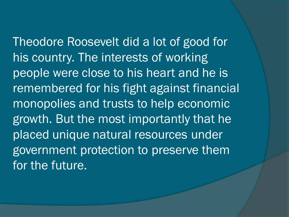 Theodore Roosevelt did a lot of good for his country