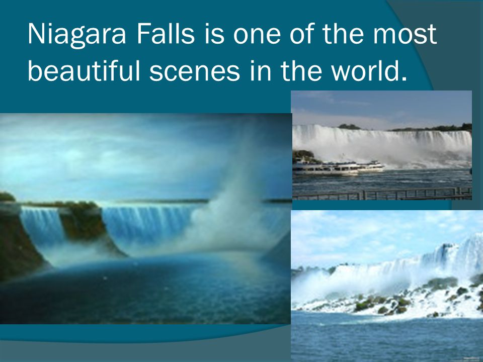 Niagara Falls is one of the most beautiful scenes in the world.