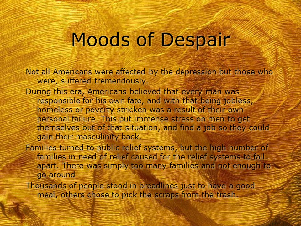 Moods of Despair Not all Americans were affected by the depression but those who were, suffered tremendously.