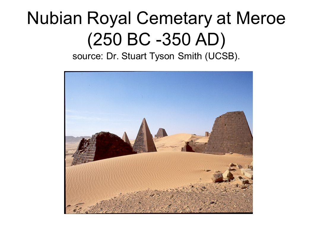 Nubian Royal Cemetary at Meroe (250 BC -350 AD) source: Dr