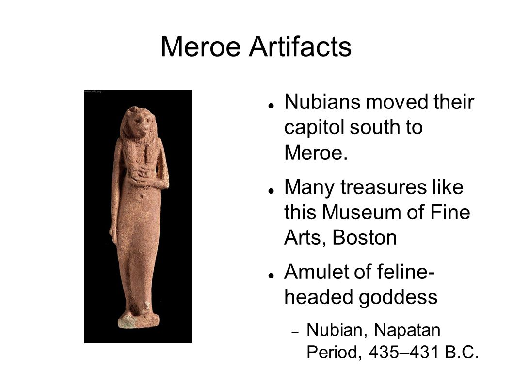 Meroe Artifacts Nubians moved their capitol south to Meroe.