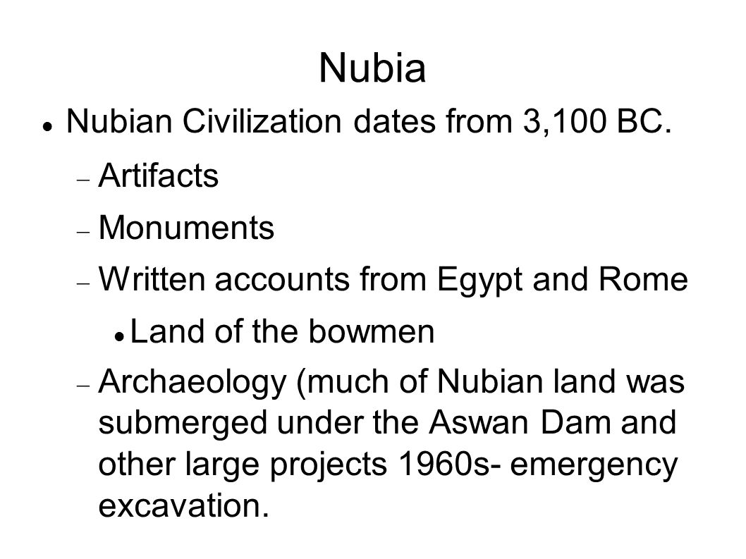 Nubia Nubian Civilization dates from 3,100 BC. Artifacts Monuments