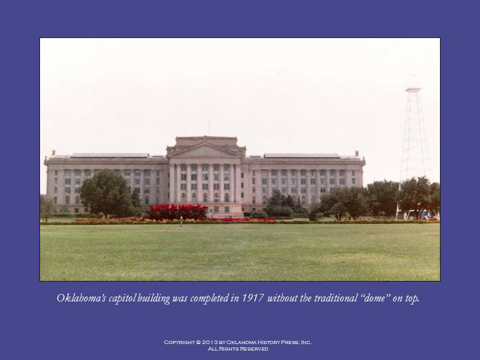 Oklahoma's capitol building was completed in 1917 without the traditional dome on top.