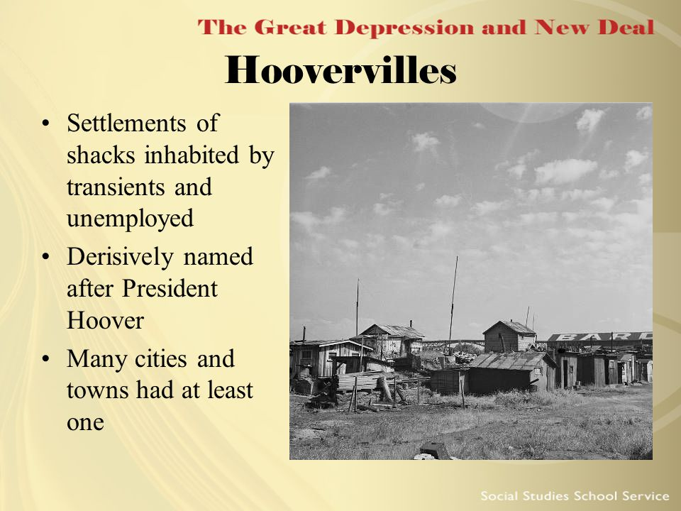 Hoovervilles Settlements of shacks inhabited by transients and unemployed. Derisively named after President Hoover.