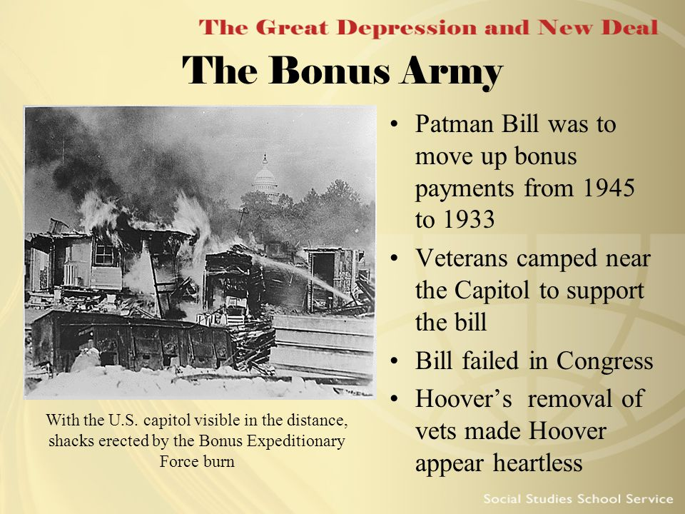 The Bonus Army Patman Bill was to move up bonus payments from 1945 to 1933. Veterans camped near the Capitol to support the bill.