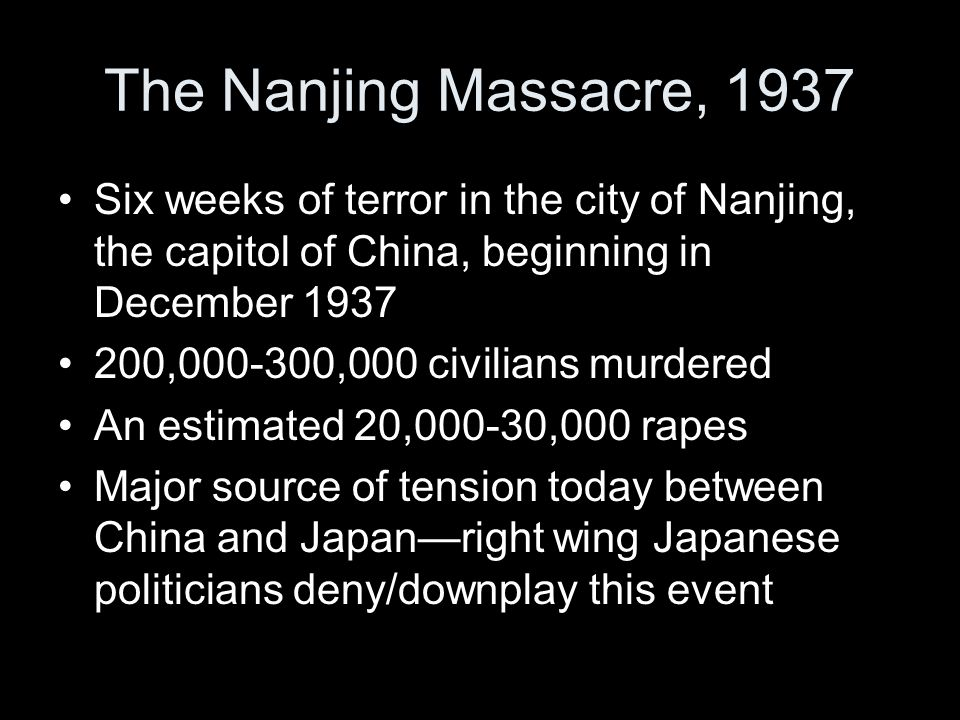The Nanjing Massacre, 1937 Six weeks of terror in the city of Nanjing, the capitol of China, beginning in December 1937.