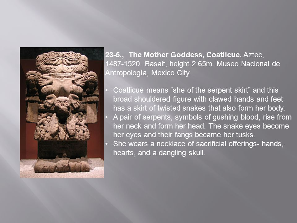 23-5. , The Mother Goddess, Coatlicue. Aztec, 1487-1520
