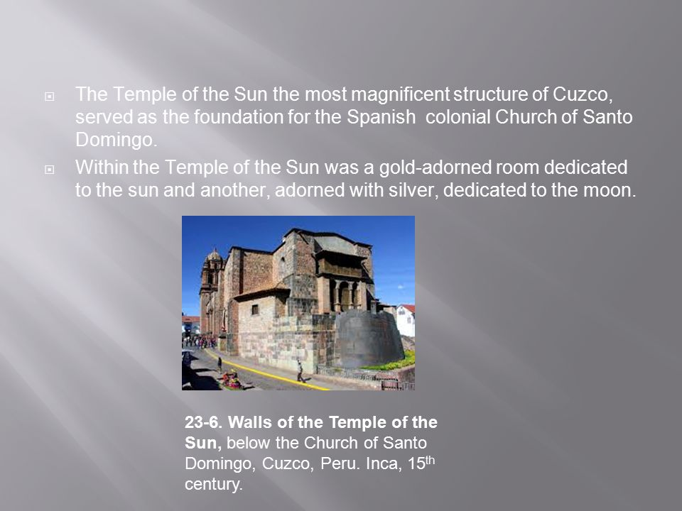 The Temple of the Sun the most magnificent structure of Cuzco, served as the foundation for the Spanish colonial Church of Santo Domingo.