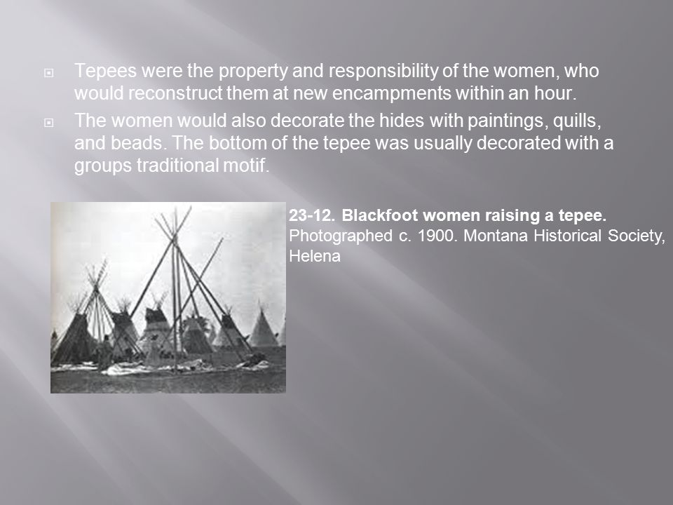 Tepees were the property and responsibility of the women, who would reconstruct them at new encampments within an hour.