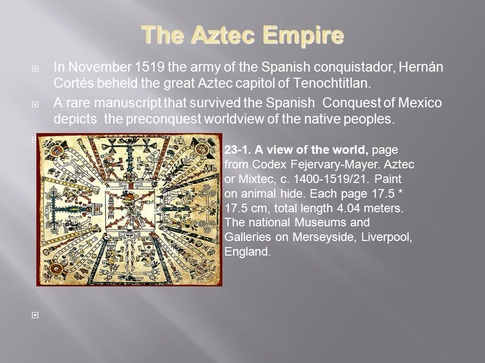 The Aztec Empire In November 1519 the army of the Spanish conquistador, Hernán Cortés beheld the great Aztec capitol of Tenochtitlan.